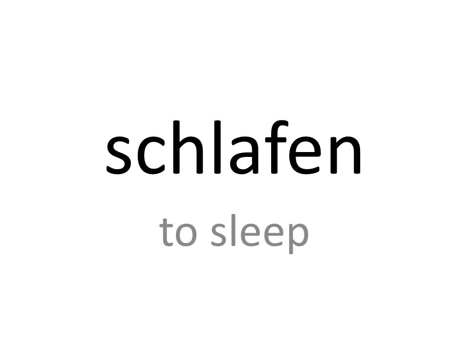 schlafen to sleep
