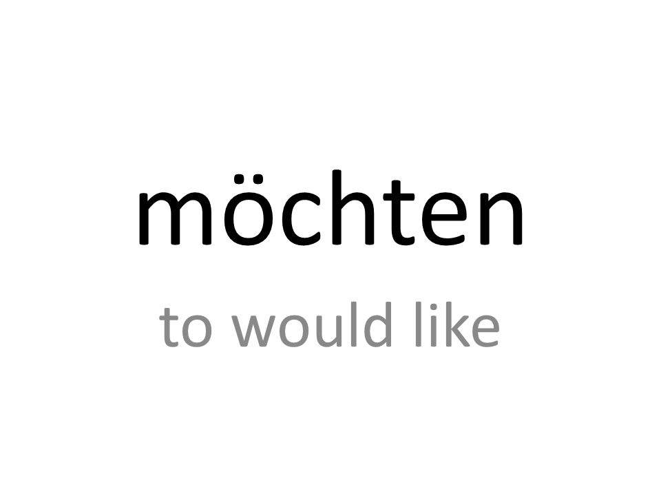 möchten to would like