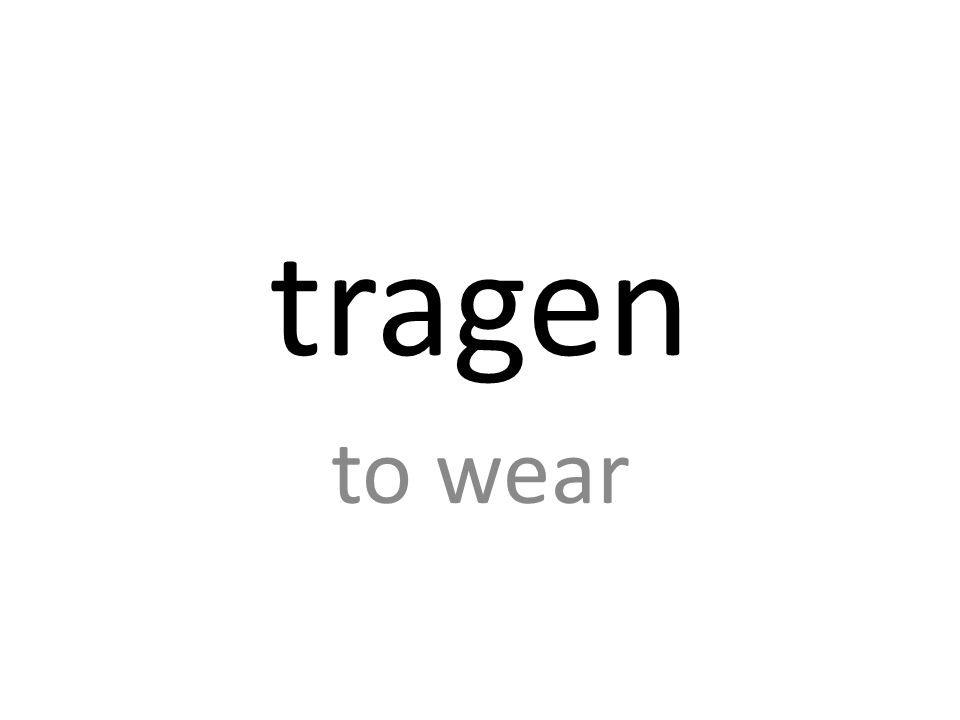 tragen to wear