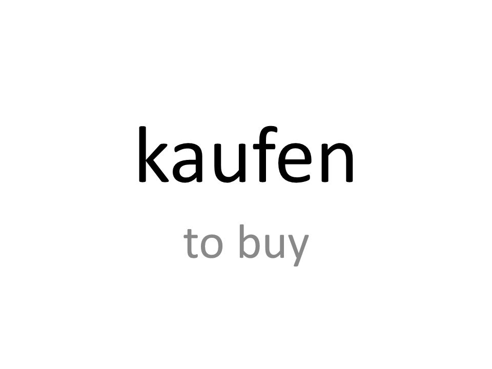kaufen to buy