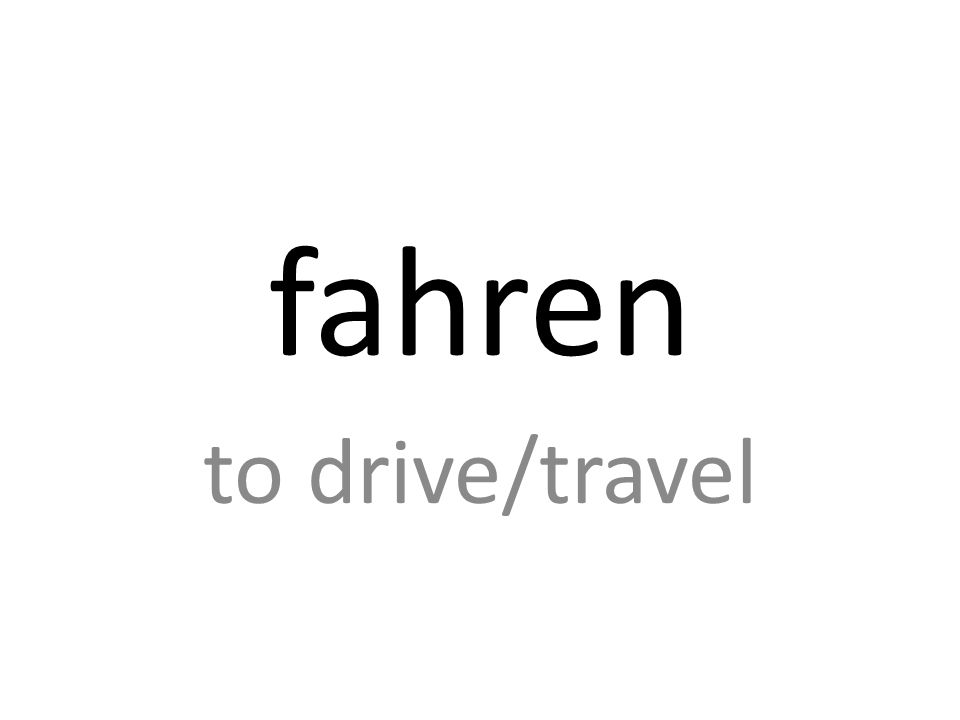fahren to drive/travel