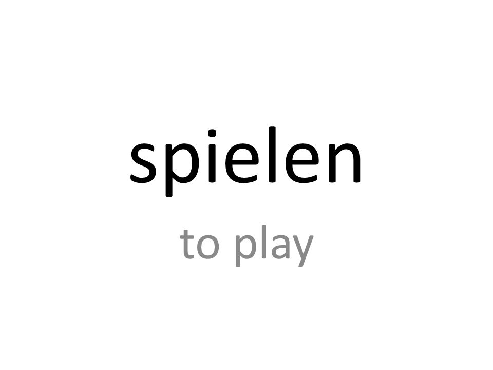 spielen to play