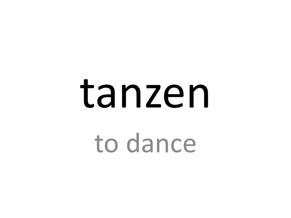 tanzen to dance