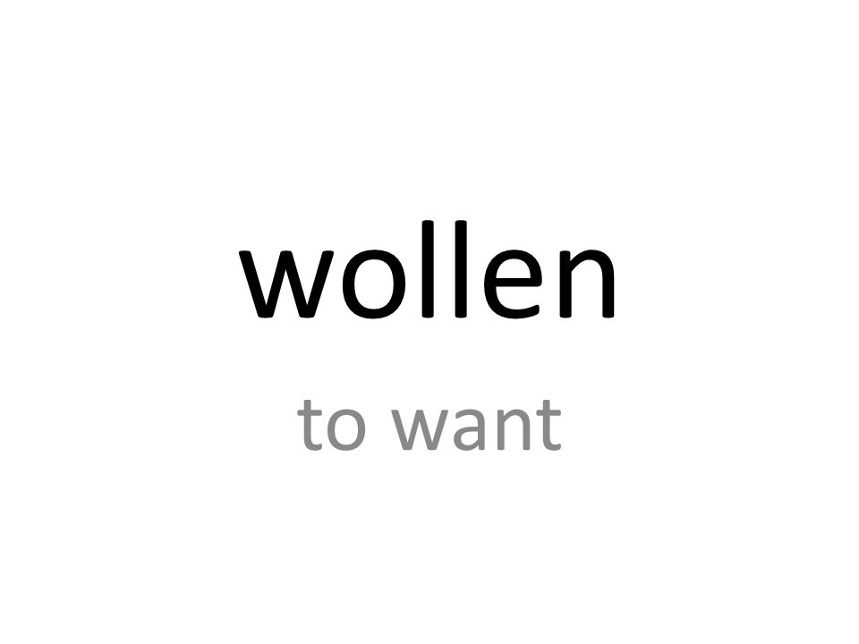 wollen to want
