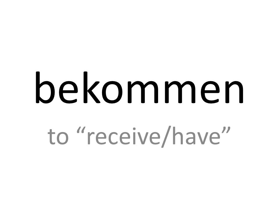 bekommen to receive/have