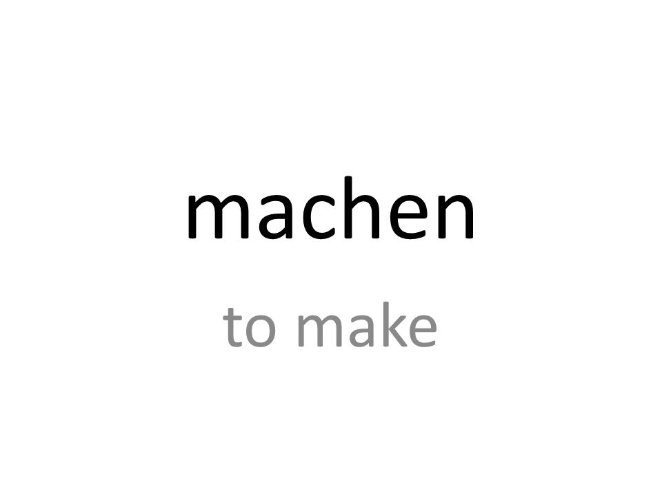 machen to make
