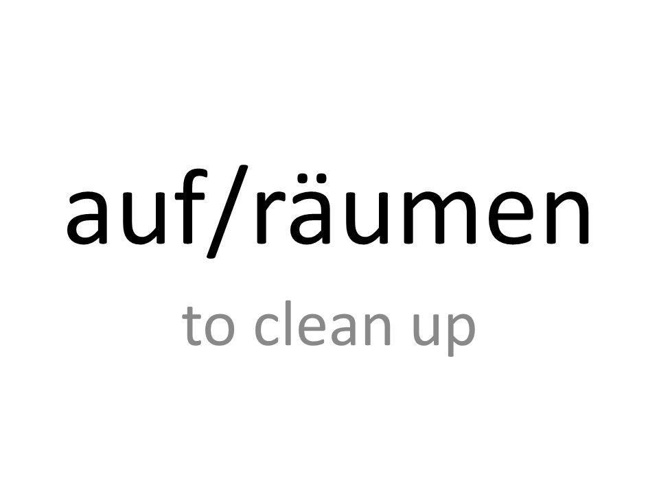 auf/räumen to clean up
