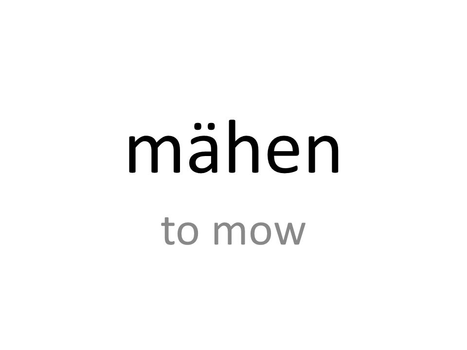 mähen to mow