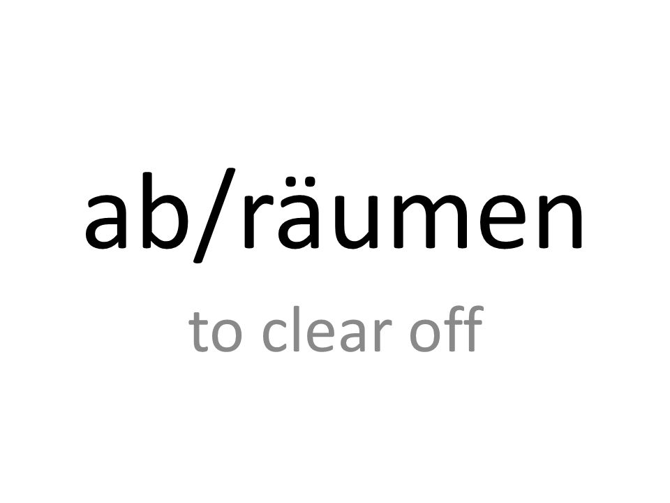 ab/räumen to clear off