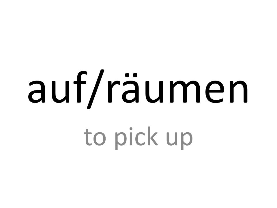 auf/räumen to pick up