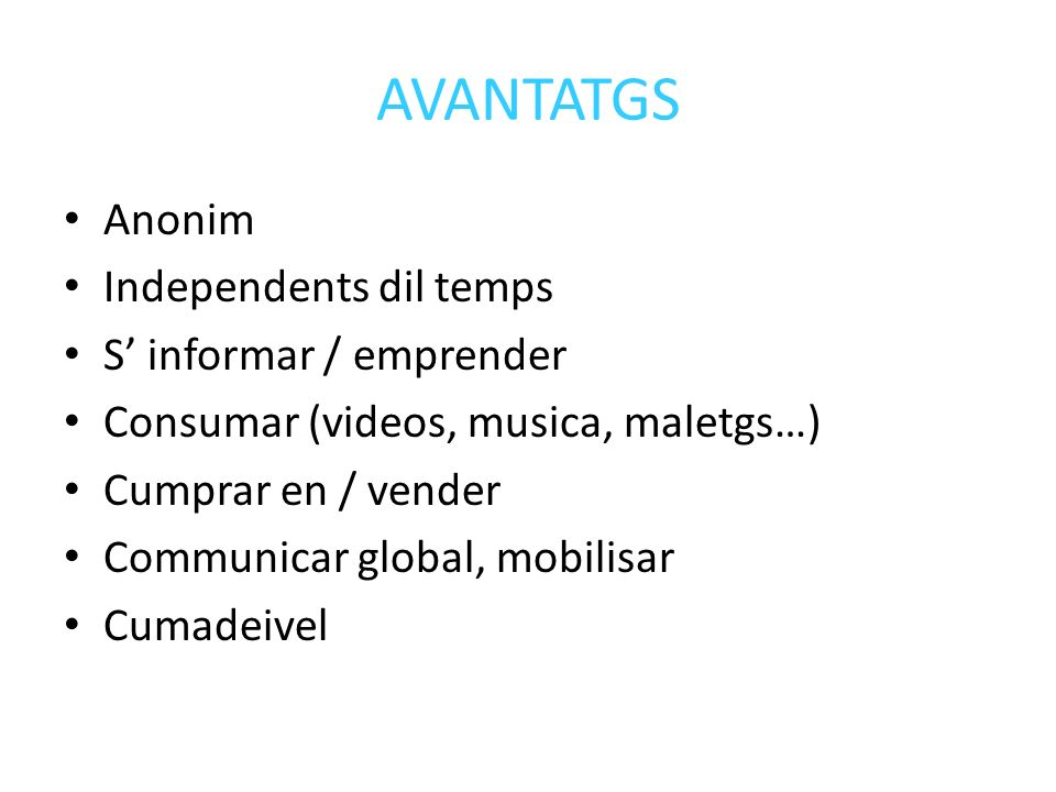AVANTATGS Anonim Independents dil temps S informar / emprender Consumar (videos, musica, maletgs…) Cumprar en / vender Communicar global, mobilisar Cu