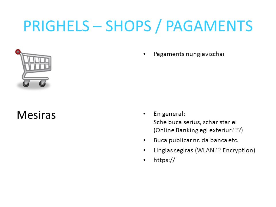 PRIGHELS – SHOPS / PAGAMENTS Mesiras Pagaments nungiavischai En general: Sche buca serius, schar star ei (Online Banking egl exteriur???) Buca publicar nr.
