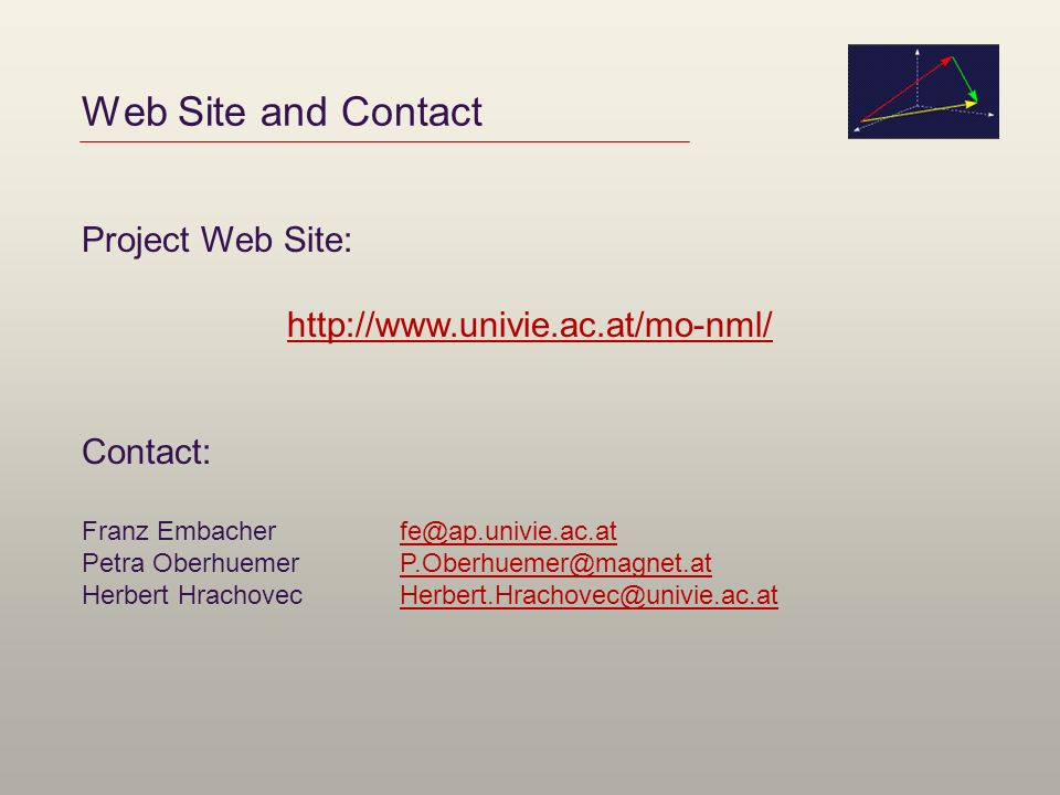 Web Site and Contact Project Web Site: http://www.univie.ac.at/mo-nml/ Contact: Franz Embacherfe@ap.univie.ac.atfe@ap.univie.ac.at Petra OberhuemerP.O