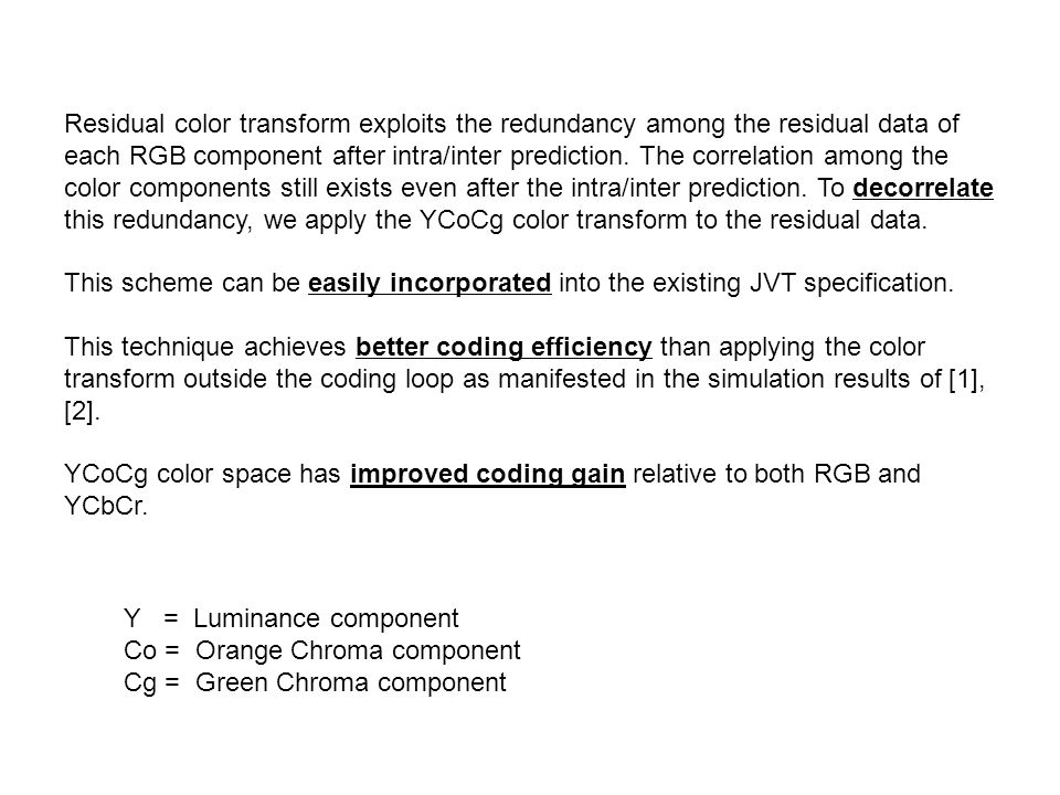 Residual color transform exploits the redundancy among the residual data of each RGB component after intra/inter prediction. The correlation among the