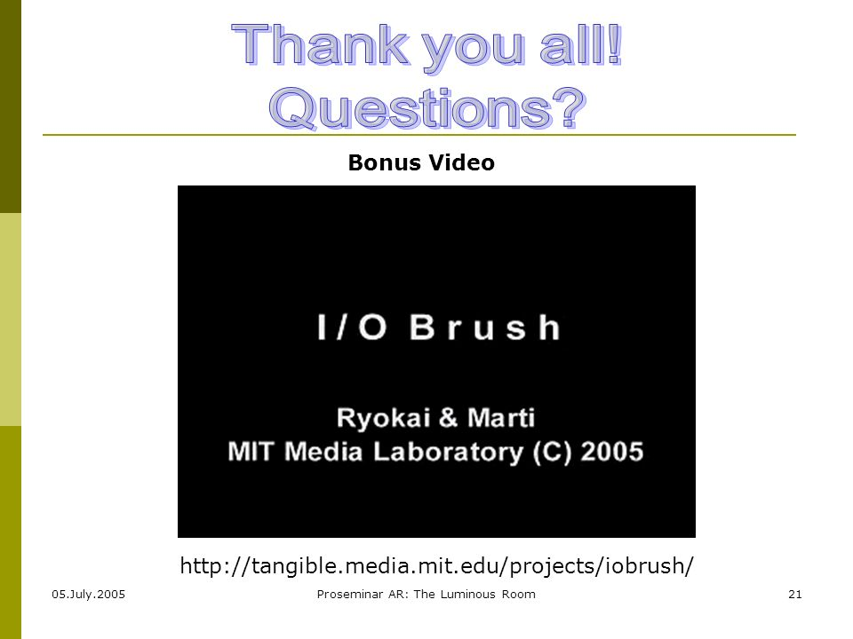 05.July.2005Proseminar AR: The Luminous Room21 http://tangible.media.mit.edu/projects/iobrush/ Bonus Video