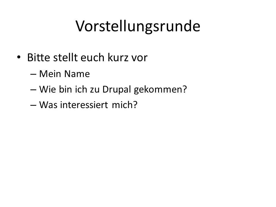 Vorstellungsrunde Bitte stellt euch kurz vor – Mein Name – Wie bin ich zu Drupal gekommen.