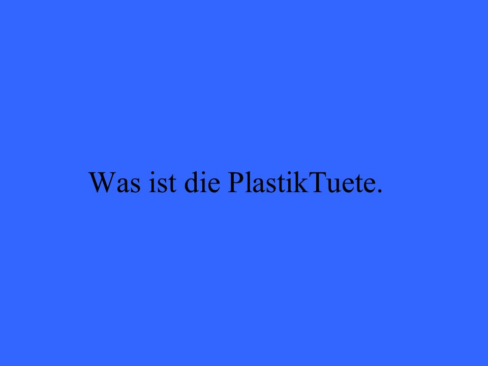 Was ist die PlastikTuete.