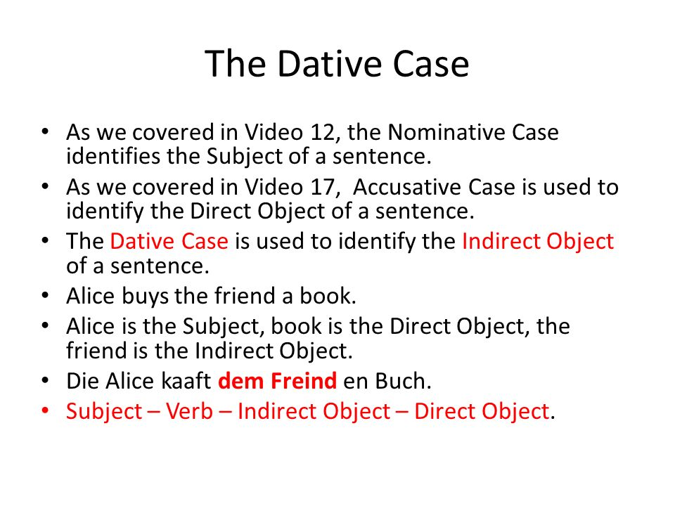 The Dative Case As we covered in Video 12, the Nominative Case identifies the Subject of a sentence.
