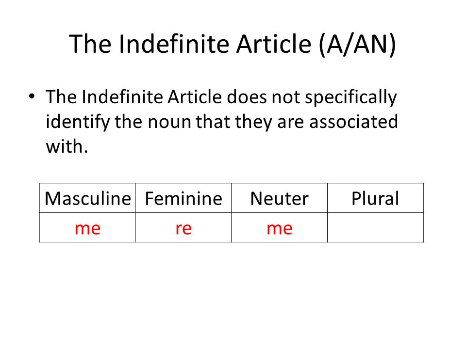 The Indefinite Article (A/AN) The Indefinite Article does not specifically identify the noun that they are associated with.