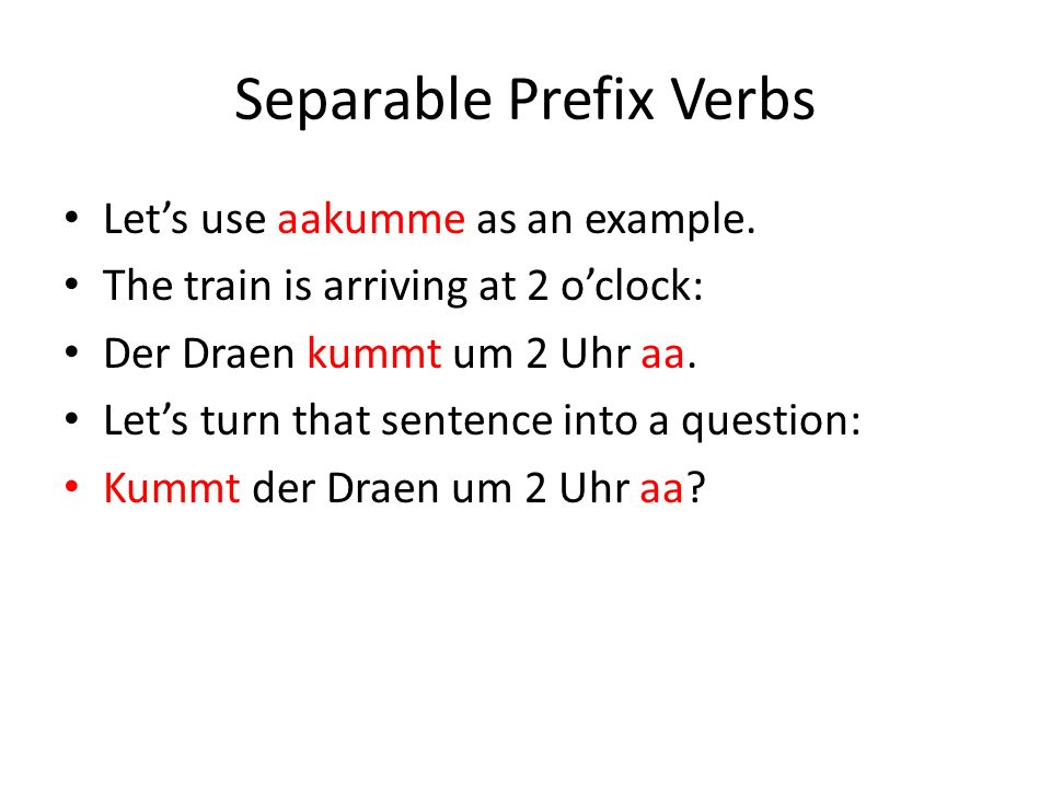 Separable Prefix Verbs As covered in Video 20, when a Modal is used in a sentence, the verb is forced to the end of the sentence.