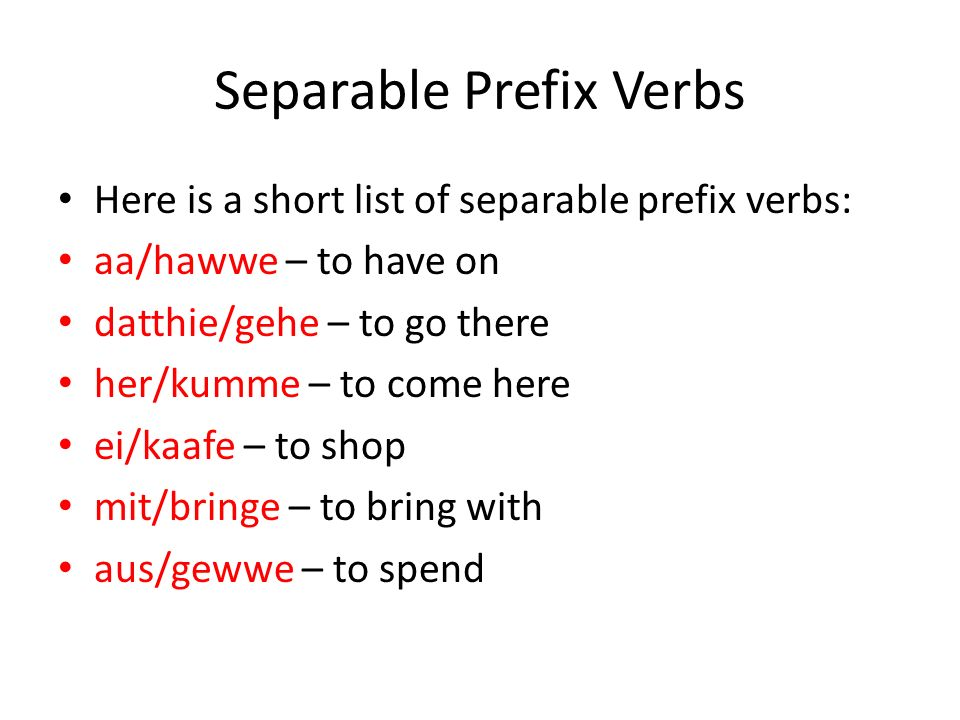 Separable Prefix Verbs mit/kumme – to come with, along ei/laade – to invite aa/kumme – to arrive aus/mache – to decide, to plan aa/fange – to start uff/basse – to pay attention