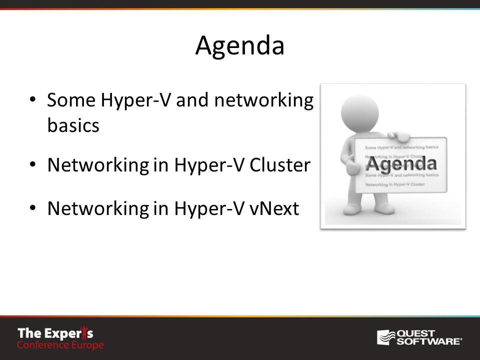 Agenda Some Hyper-V and networking basics Networking in Hyper-V Cluster Networking in Hyper-V vNext