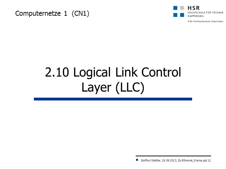 Steffen/Stettler, 26.09.2013, 2b-Ethernet_Frame.ppt 12 Computernetze 1 (CN1) 2.10 Logical Link Control Layer (LLC)