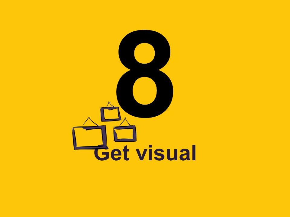 8 Get visual