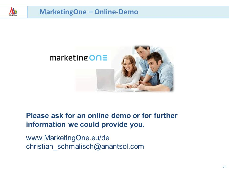 20 MarketingOne – Online-Demo Please ask for an online demo or for further information we could provide you. www.MarketingOne.eu/de christian_schmalis