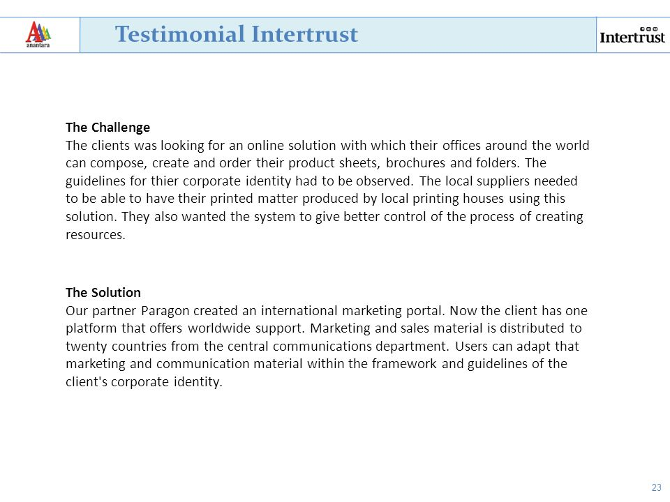 23 Testimonial Intertrust The Challenge The clients was looking for an online solution with which their offices around the world can compose, create a