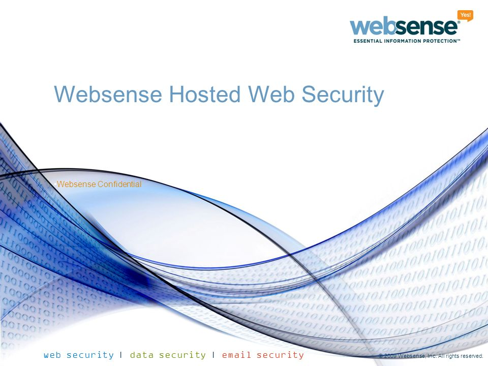 Websense Confidential web security | data security | email security © 2009 Websense, Inc. All rights reserved. Websense Confidential Websense Hosted W