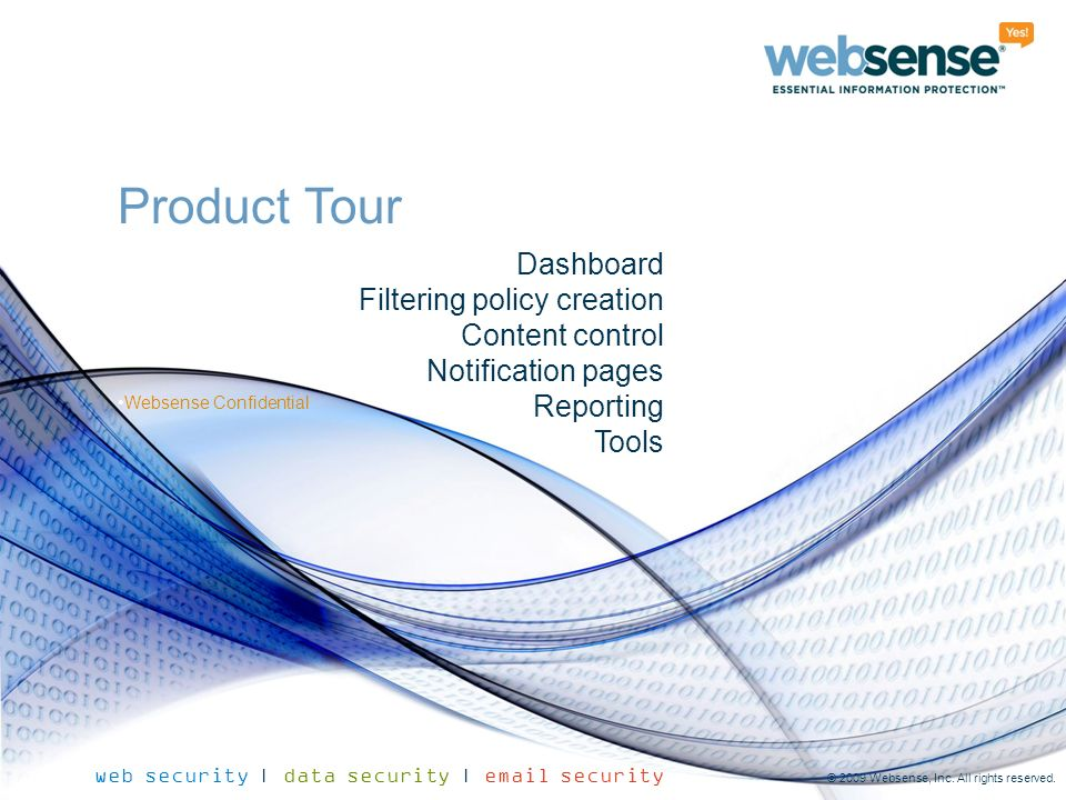 Websense Confidential web security | data security | email security © 2009 Websense, Inc. All rights reserved. Websense Confidential Product Tour Dash