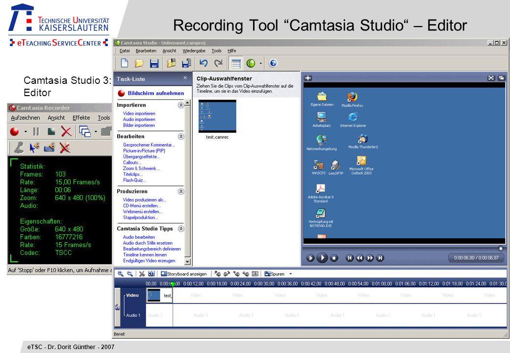 Recording Tool Camtasia Studio – Editor eTSC - Dr. Dorit Günther - 2007 Camtasia Studio 3: Editor