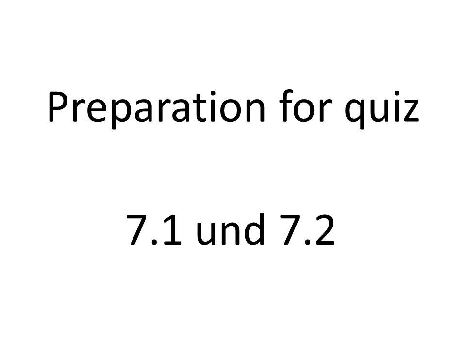 Preparation for quiz 7.1 und 7.2