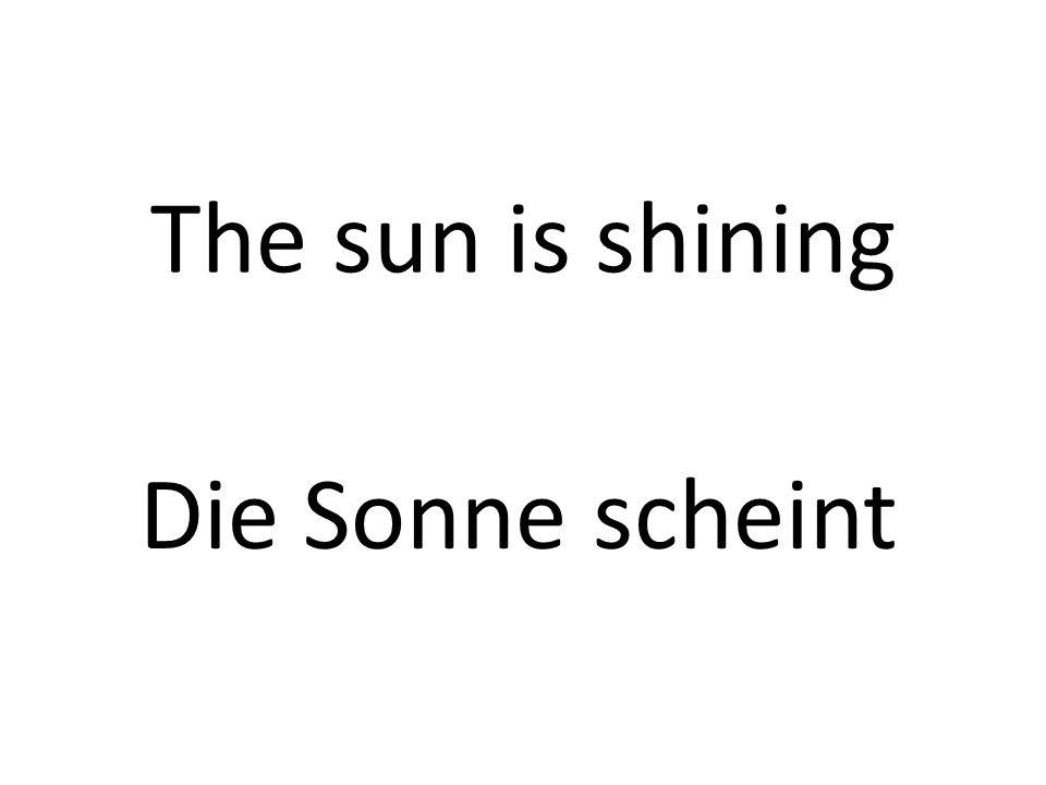 The sun is shining Die Sonne scheint