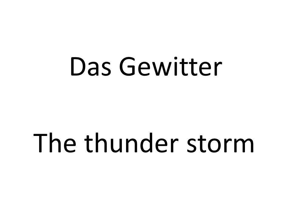 Das Gewitter The thunder storm