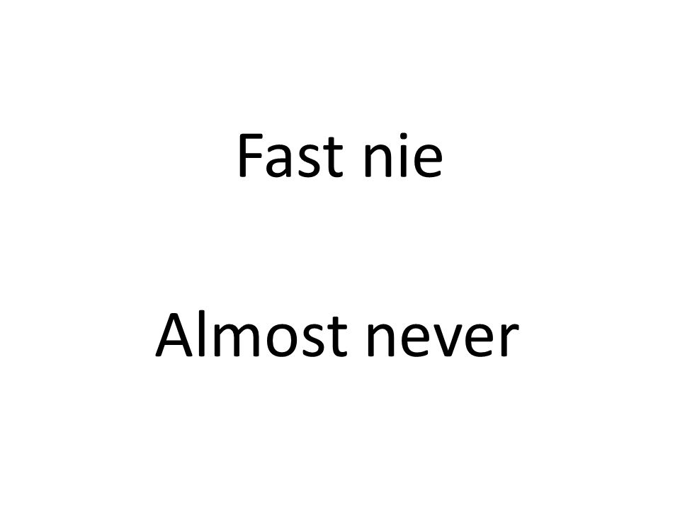 Fast nie Almost never