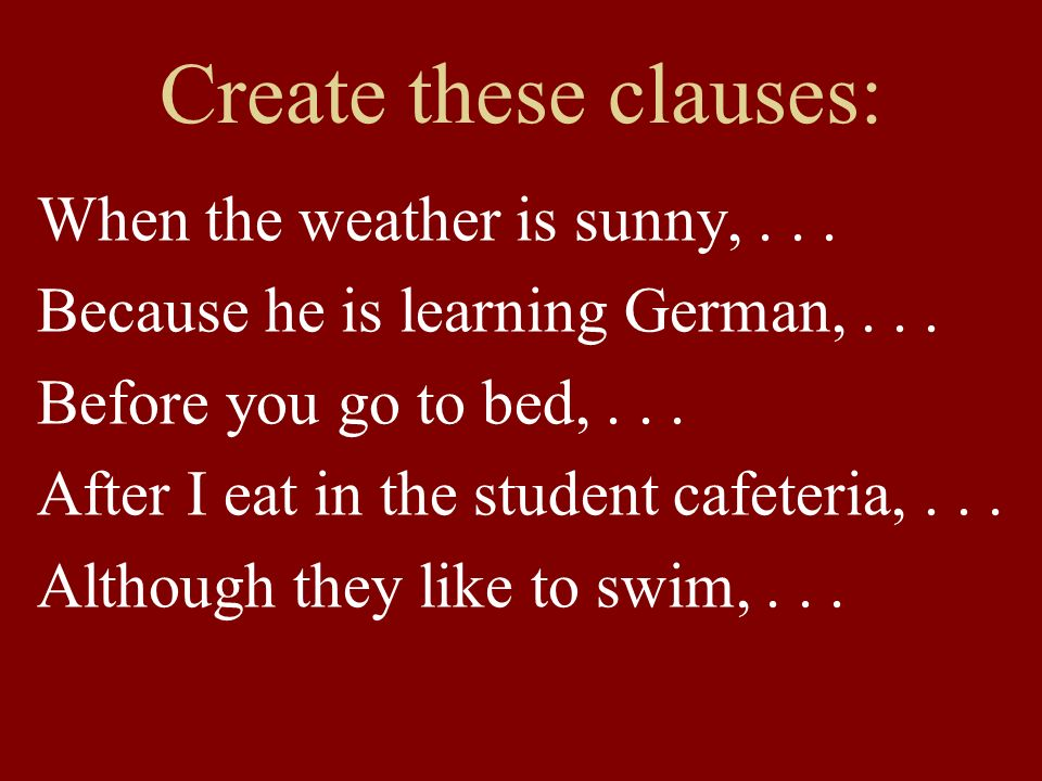 When the weather is sunny,... Because he is learning German,...