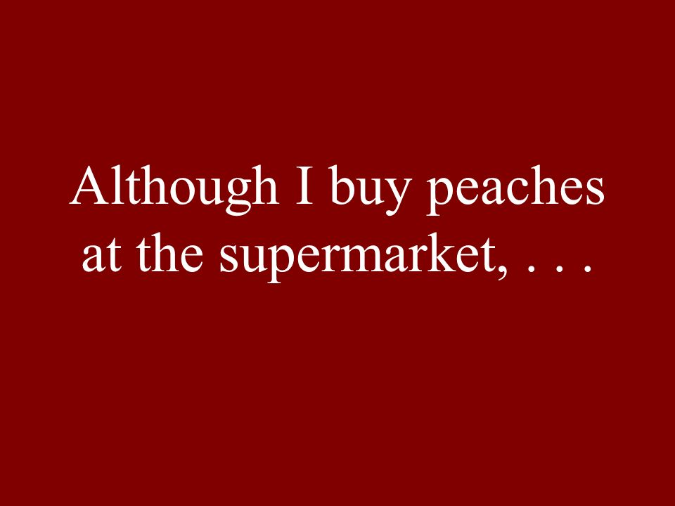 Although I buy peaches at the supermarket,...