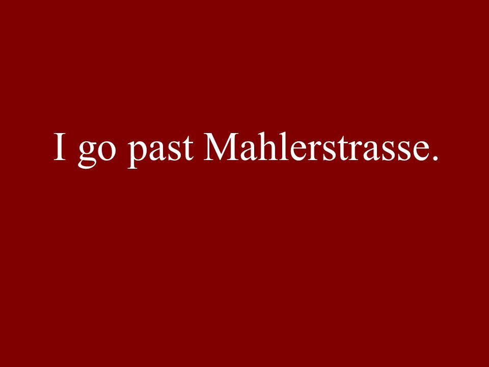 I go past Mahlerstrasse.
