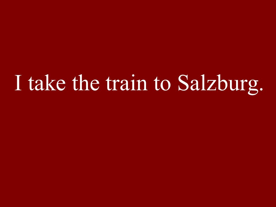 I take the train to Salzburg.