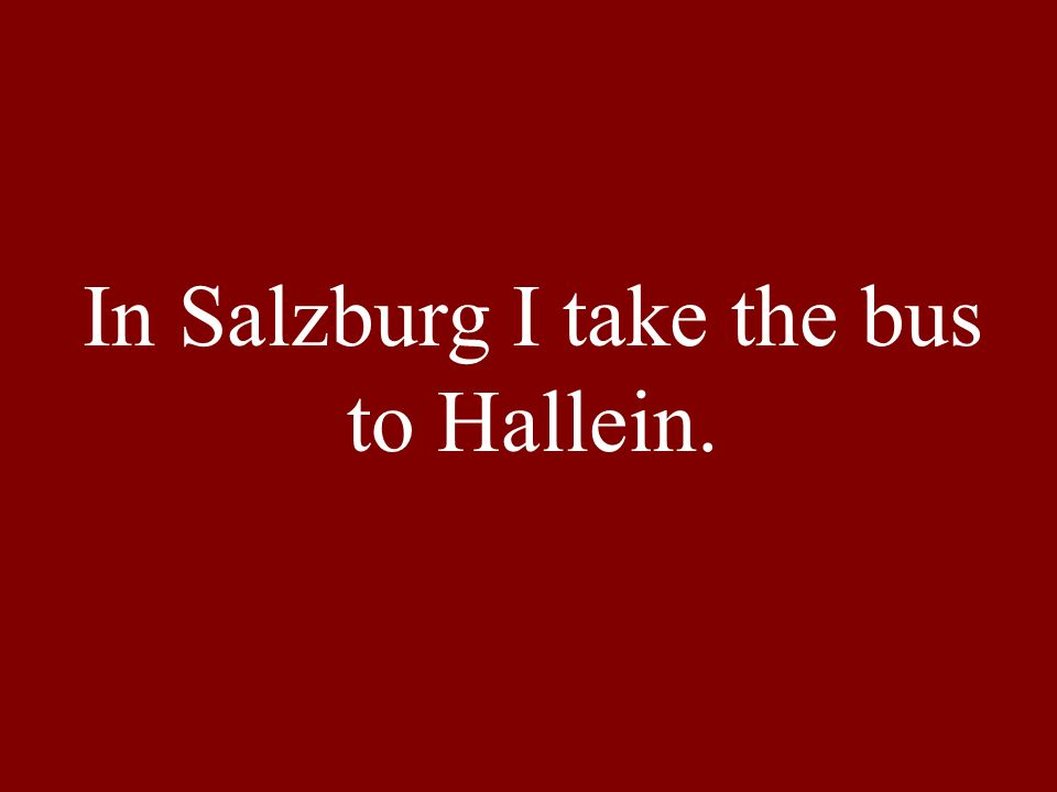 In Salzburg I take the bus to Hallein.