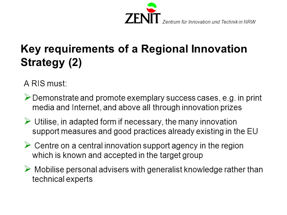 Zentrum für Innovation und Technik in NRW Key requirements of a Regional Innovation Strategy (2) A RIS must: Demonstrate and promote exemplary success cases, e.g.
