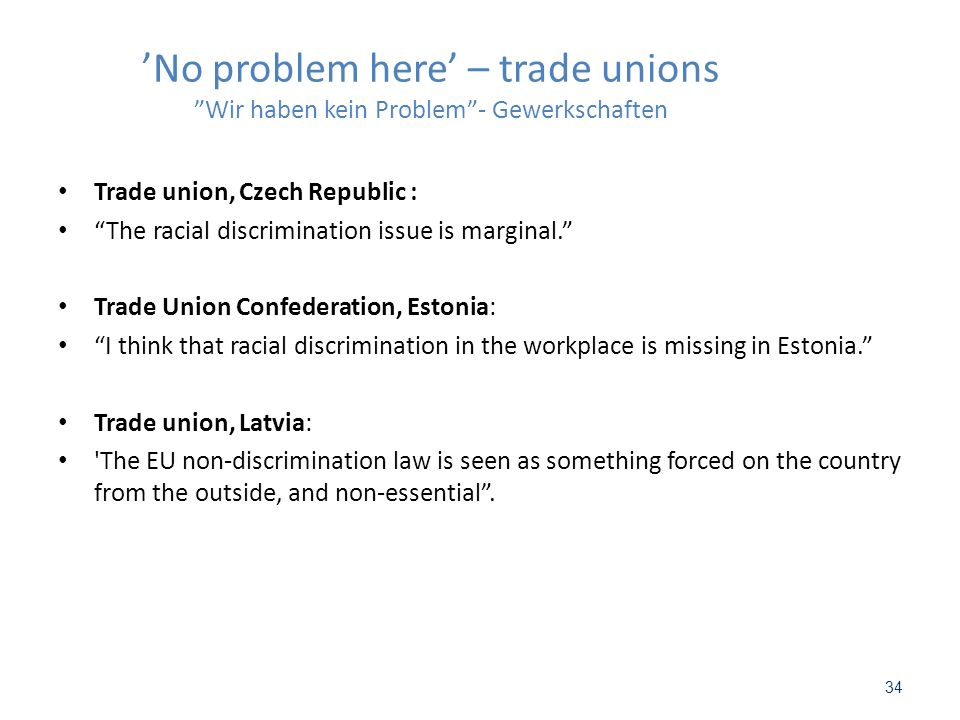 No problem here – trade unions Wir haben kein Problem- Gewerkschaften Trade union, Czech Republic : The racial discrimination issue is marginal. Trade