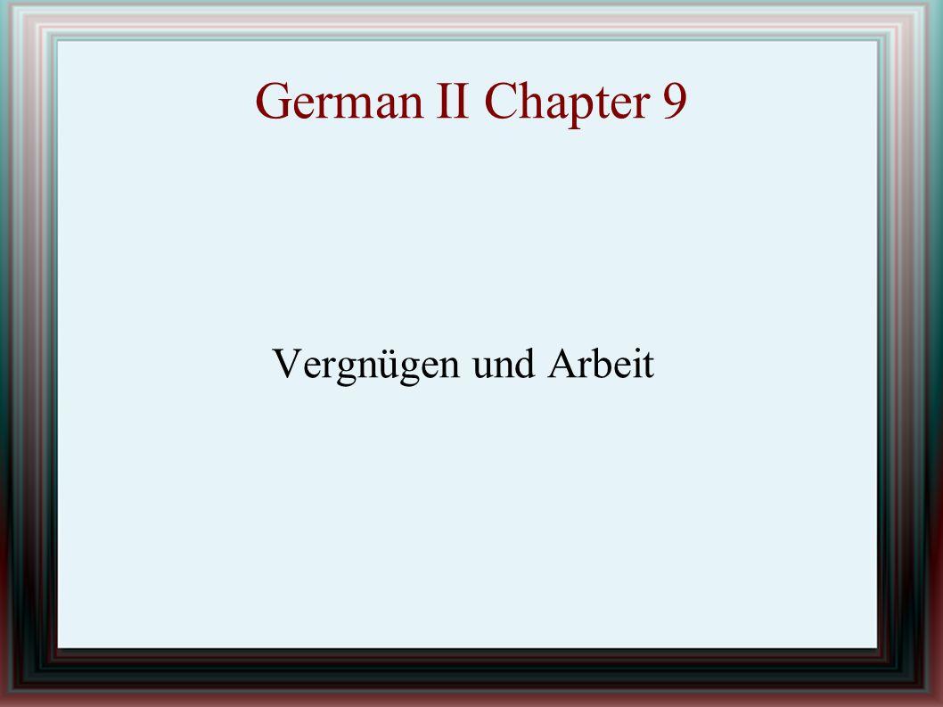 German II Chapter 9 Vergnügen und Arbeit