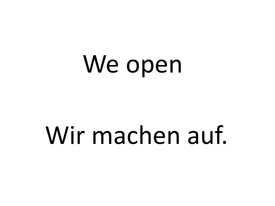 We open Wir machen auf.