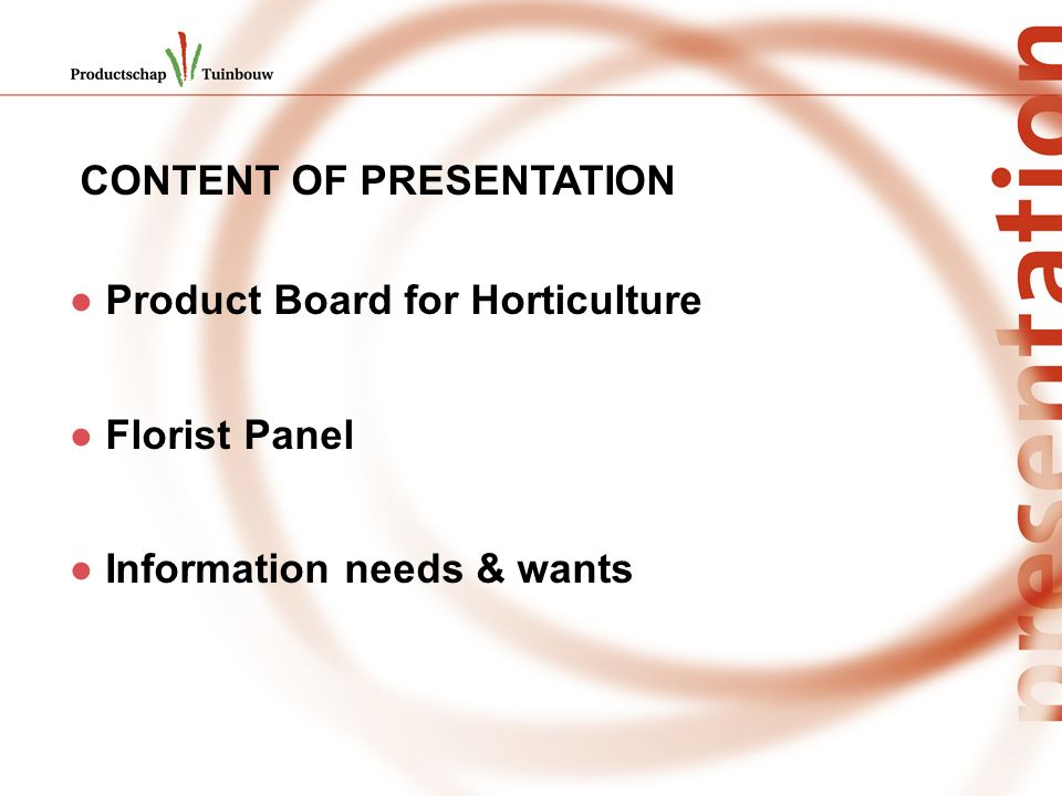 CONTENT OF PRESENTATION Product Board for Horticulture Florist Panel Information needs & wants
