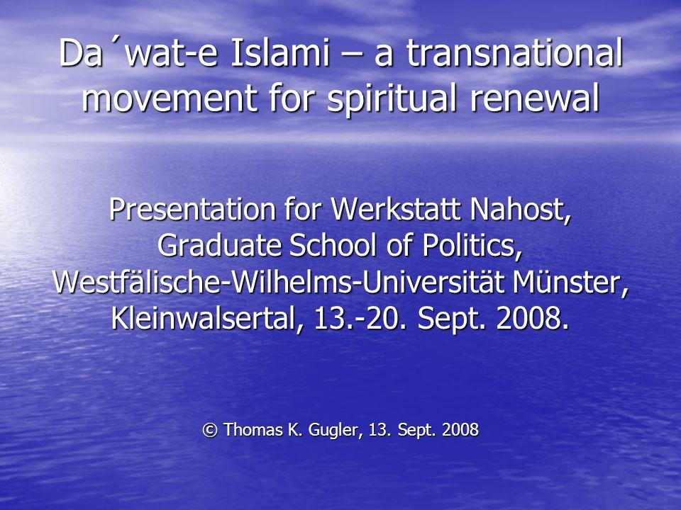 Da´wat-e Islami – a transnational movement for spiritual renewal Presentation for Werkstatt Nahost, Graduate School of Politics, Westfälische-Wilhelms-Universität Münster, Kleinwalsertal, 13.-20.