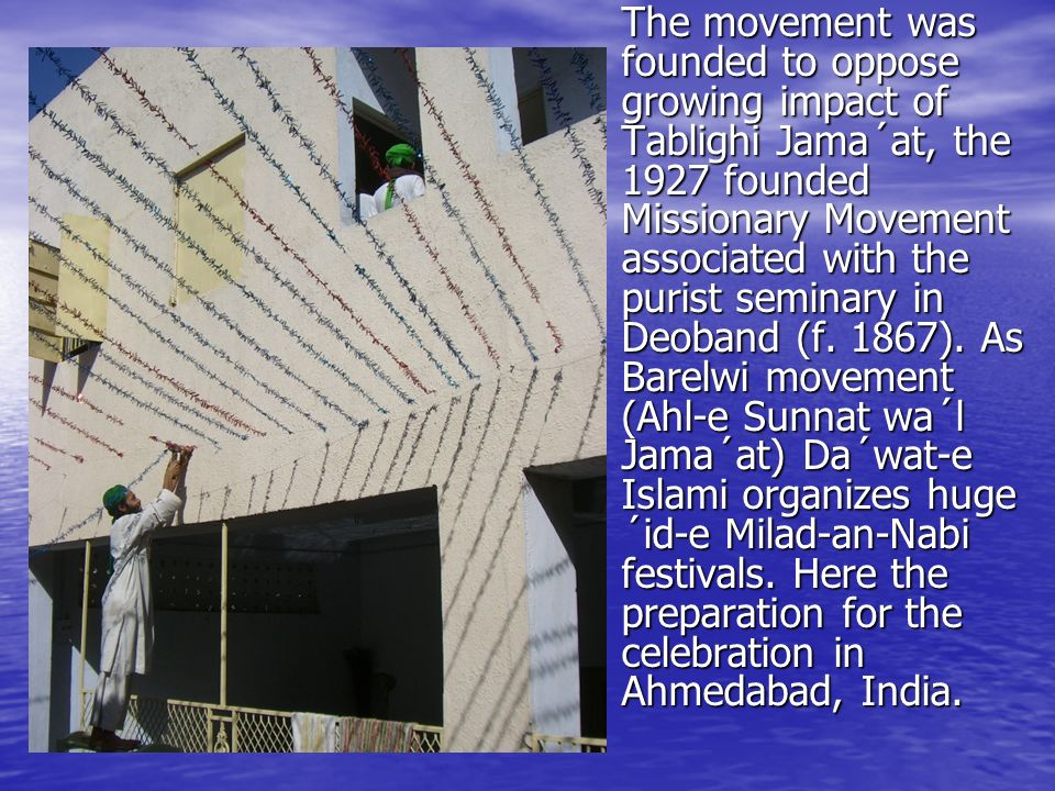 The movement was founded to oppose growing impact of Tablighi Jama´at, the 1927 founded Missionary Movement associated with the purist seminary in Deo