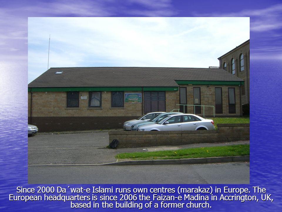 Since 2000 Da´wat-e Islami runs own centres (marakaz) in Europe. The European headquarters is since 2006 the Faizan-e Madina in Accrington, UK, based